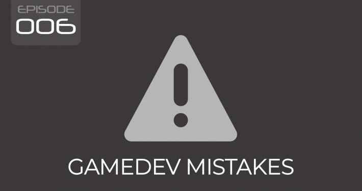 Gamedev Mistakes