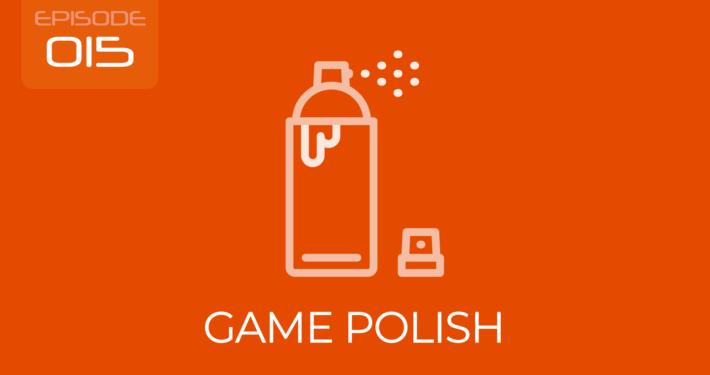 Episode 015 - Game Polish