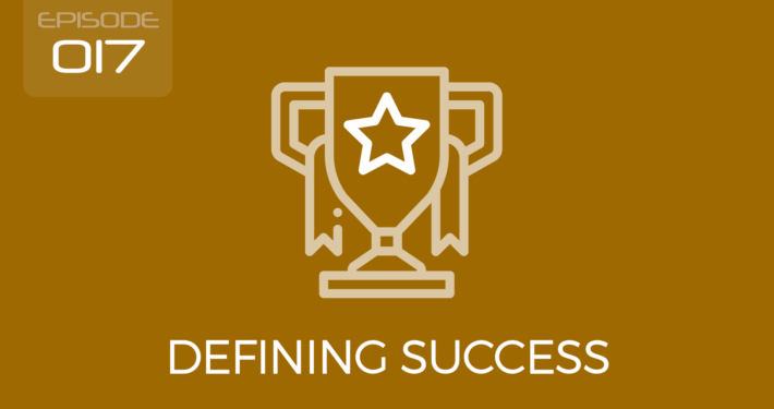 Episode - 017 - Defining Success