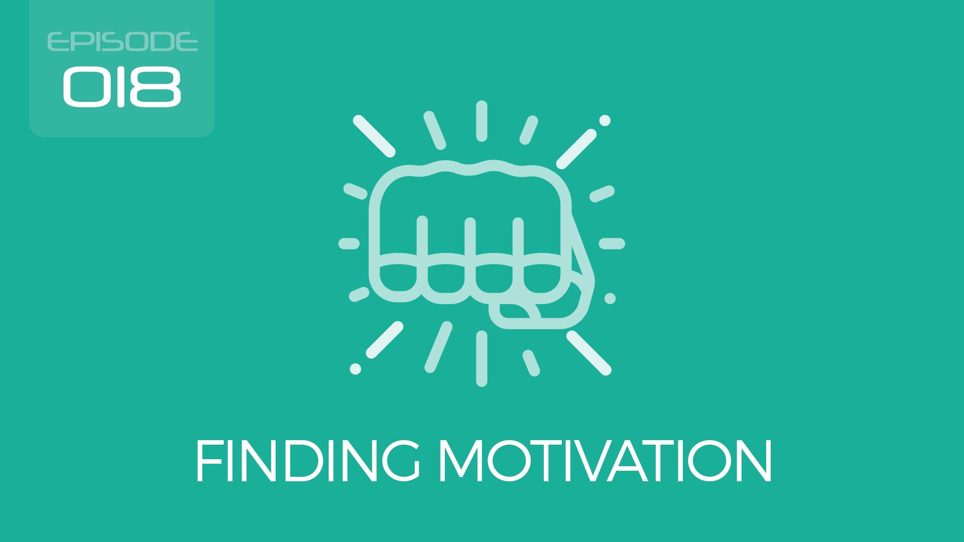 Episode 018 - Finding Motivation