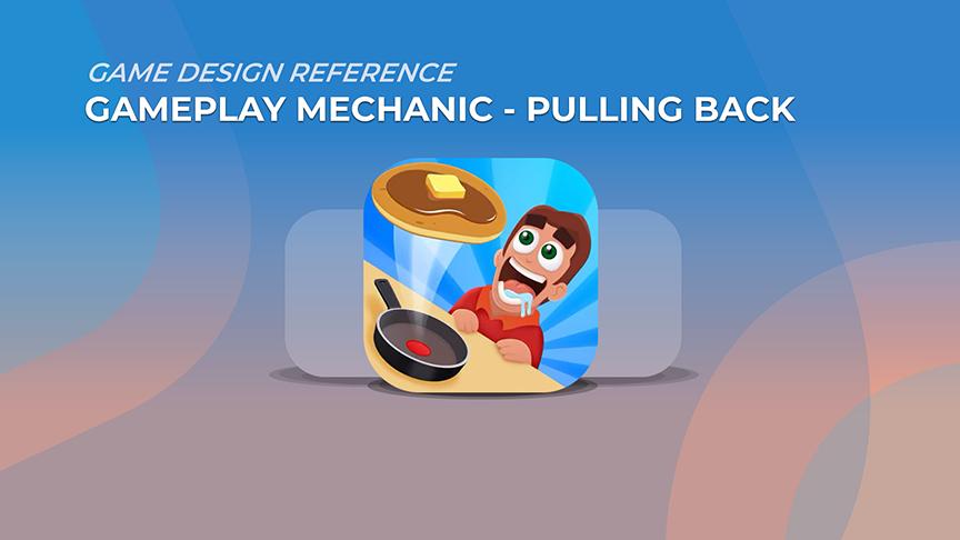 Hyper Casual Game Mechanics - Pulling Back