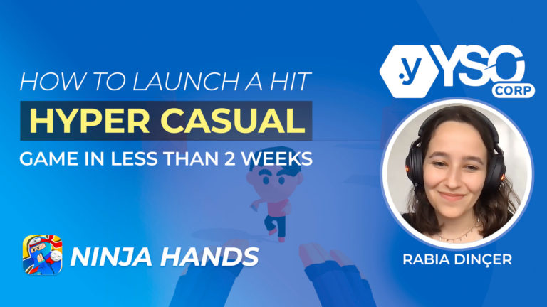 YSO - Rabia Dincer - How to Launch a Hit Hyper Casual Game in 2 Weeks